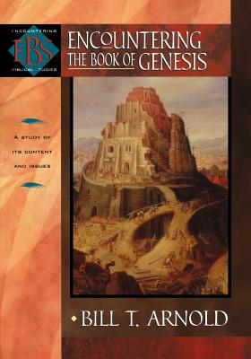 Encountering the Book of Genesis - Arnold, Bill T, Professor, Ph.D.