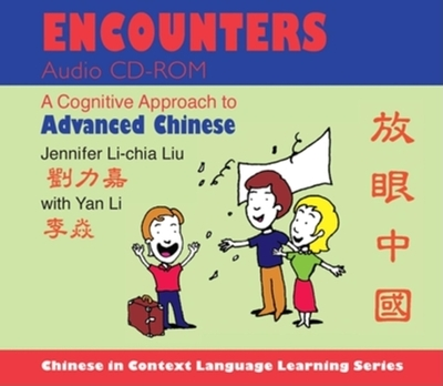 Encounters Audio CD-ROM: A Cognitive Approach to Advanced Chinese - Liu, Jennifer Li, and Li, Yan