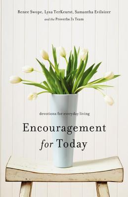 Encouragement for Today: Devotions for Everyday Living - Swope, Renee, and TerKeurst, Lysa, and Evilsizer, Samantha