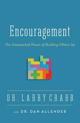 Encouragement: The Unexpected Power of Building Others Up - Crabb, Larry, Dr., and Allender, Dan B, Dr.