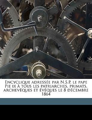 Encyclique Adress E Par N.S.P. Le Pape Pie IX Tous Les Patriarches, Primats, Archev Ques Et V Ques Le 8 D Cembre 1864 - Catholic Church Pope (Creator)