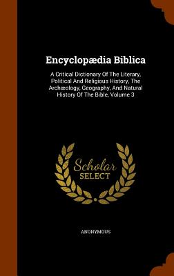 Encyclopaedia Biblica: A Critical Dictionary of the Literary, Political and Religious History, the Archaeology, Geography, and Natural History of the Bible, Volume 3 - Anonymous