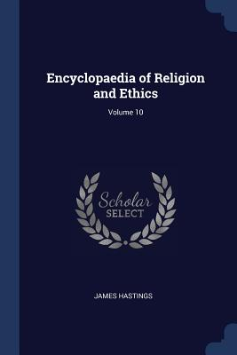 Encyclopaedia of Religion and Ethics; Volume 10 - Hastings, James
