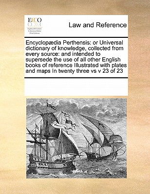 Encyclopaedia Perthensis: Or Universal Dictionary of Knowledge, Collected from Every Source: And Intended to Supersede the Use of All Other English Books of Reference Illustrated with Plates and Maps in Twenty Three Vs V 23 of 23 - Multiple Contributors, See Notes
