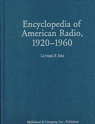 Encyclopedia of American Radio, 1920-1960: Programs, Performers, and Stations - Sies, Luther F