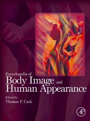 Encyclopedia of Body Image and Human Appearance - Cash, Thomas F, PhD