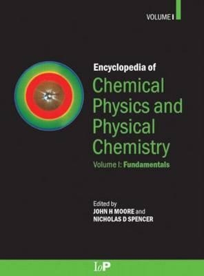 Encyclopedia of Chemical Physics and Physical Chemistry - 3 Volume Set - Moore, John H, Prof. (Editor), and Spencer, Nicholas D (Editor)