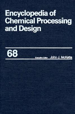 Encyclopedia of Chemical Processing and Design: Z-Factor (Gas Compressibility) Errors to Zone Refining Volume 68 - McKetta, John J., Jr. (Editor)