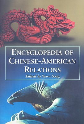 Encyclopedia of Chinese-American Relations - Song, Yuwu (Editor)