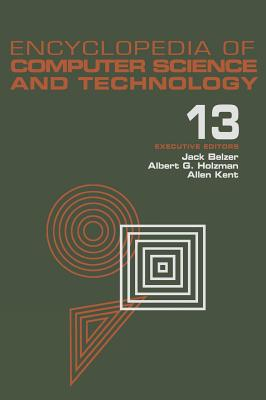 Encyclopedia of Computer Science and Technology: Volume 13 - Reliability Theory to USSR: Computing in - Belzer, Jack, and Holzman, Albert G, and Kent, Allen