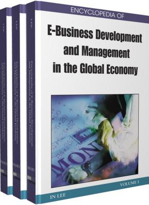 Encyclopedia of E-Business Development and Management in the Global Economy: 3 Volumes - Lee, In (Editor)