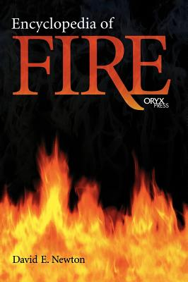 Encyclopedia of Fire - Newton, David E, PH D