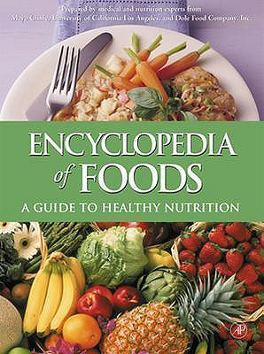 Encyclopedia of Foods: A Guide to Healthy Nutrition - Experts from Dole Food Company (Editor), and Experts from the Mayo Clinic (Editor), and Experts from Ucla Center for H (Editor)