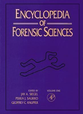 Encyclopedia of Forensic Sciences - Saukko, Pekka J (Editor), and Siegel, Jay A (Editor)