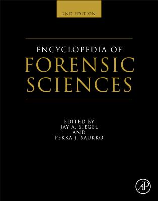 Encyclopedia of Forensic Sciences - Siegel, Jay A. (Editor-in-chief), and Saukko, Pekka J. (Editor-in-chief)
