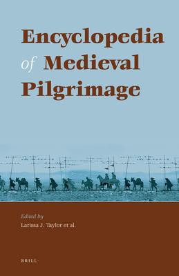 Encyclopedia of Medieval Pilgrimage - Taylor, Larissa Juliet (Editor)