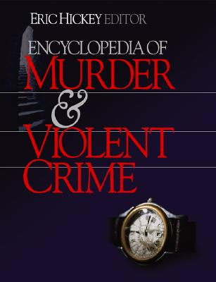Encyclopedia of Murder and Violent Crime - Smithson, Michael W, and Hickey, Eric W, Dr. (Editor), and Leyton, Elliott (Editor)