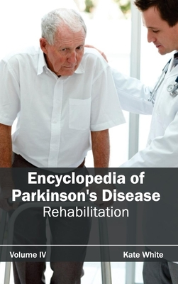 Encyclopedia of Parkinson's Disease: Volume IV (Rehabilitation) - White, Kate (Editor)