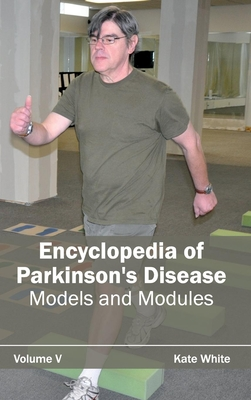 Encyclopedia of Parkinson's Disease: Volume V (Models and Modules) - White, Kate (Editor)