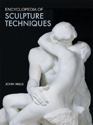 Encyclopedia of Sculpture Techniques - Mills, John