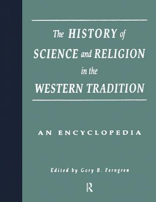 Encyclopedia of the History of Science and Religion in the Western Tradition - Ferngren, Gary B. (Editor), and Larson, Edward J. (Editor), and Amundsen, Darrel W. (Editor)