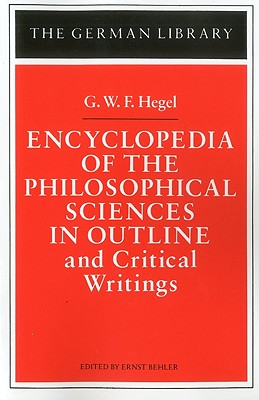Encyclopedia of the Philosophical Sciences in Outline: And Critical Writings - Behler, Ernst (Editor), and Behler, Ernst (Introduction by), and Hegel, Georg Wilhelm Friedrich