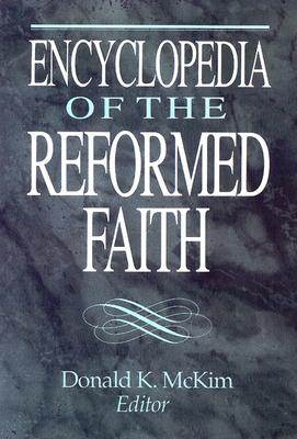 Encyclopedia of the Reformed Faith - McKim, Donald K (Editor)