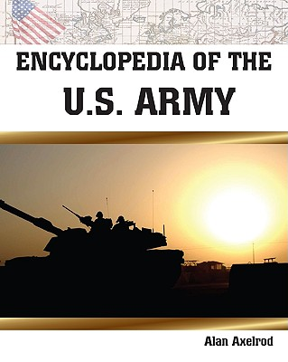 Encyclopedia of the U.S. Army - Axelrod, Alan, PH.D.