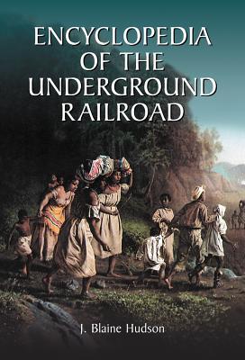 Encyclopedia of the Underground Railroad - Hudson, J. Blaine
