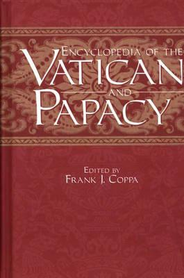 Encyclopedia of the Vatican and Papacy - Coppa, Frank J (Editor)