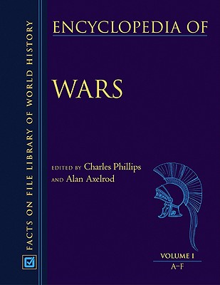 Encyclopedia of Wars, 3-Volume Set - Phillips, Charles, and Axelrod, Alan, PH.D. (Editor), and Phillips, Charles (Editor)