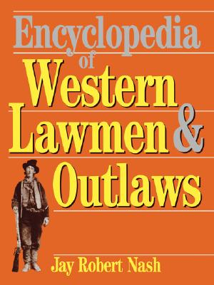 Encyclopedia of Western Lawmen and Outlaws - Nash, Jay Robert