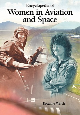 Encyclopedia of Women in Aviation and Space - Welch, Rosanne