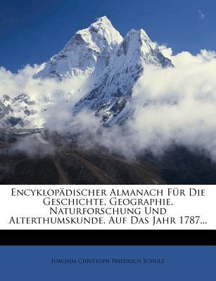 Encyklop?discher Almanach F?r Die Geschichte, Geographie, Naturforschung Und Alterthumskunde. Auf Das Jahr 1787... - Joachim Christoph Friedrich Schulz (Creator)