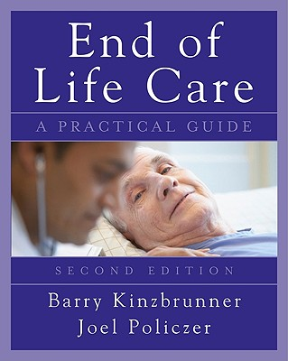 End-Of-Life Care: A Practical Guide - Kinzbrunner, Barry M, MD