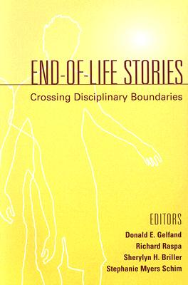 End-Of-Life Stories: Crossing Disciplinary Boundaries - Schim, Stephanie M (Editor), and Briller, Sherylyn H, PhD (Editor), and Gelfand, Donald E, PhD (Editor)