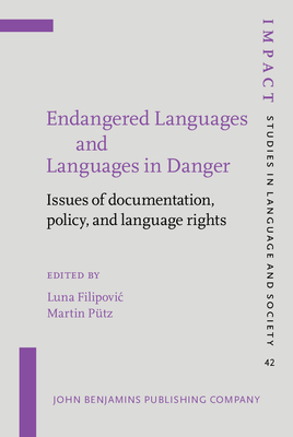 Endangered Languages and Languages in Danger: Issues of Documentation, Policy, and Language Rights - Filipovic, Luna (Editor), and Putz, Martin (Editor)