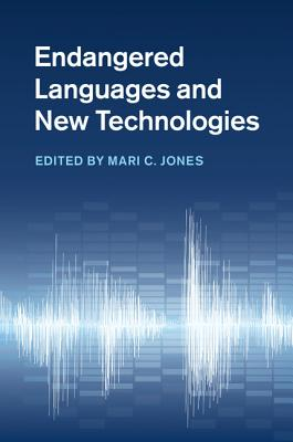 Endangered Languages and New Technologies - Jones, Mari C, Dr. (Editor)