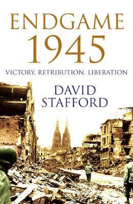 Endgame 1945: Victory, Retribution, Liberation - Stafford, David