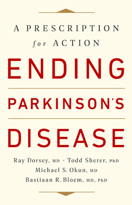 Ending Parkinson's Disease: A Prescription for Action - Dorsey, Ray, and Sherer, Todd, and Okun, Michael S