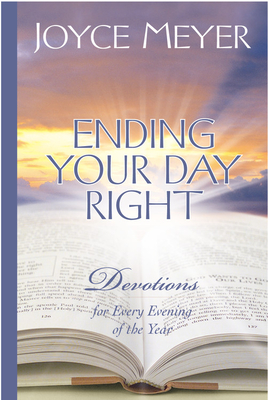 Ending Your Day Right: Devotions for Every Evening of the Year - Meyer, Joyce