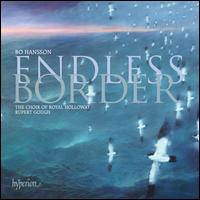 Endless Border: Choral Works by Bo Hansson - Amon-Ra Twilley (bass); Elspeth Marrow (alto); Felicity Turner (alto); Flora Nicoll (soprano); Gillian Franklin (soprano);...