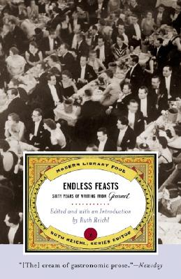 Endless Feasts: Sixty Years of Writing from Gourmet - Gourmet Magazine, and Reichl, Ruth (Editor)