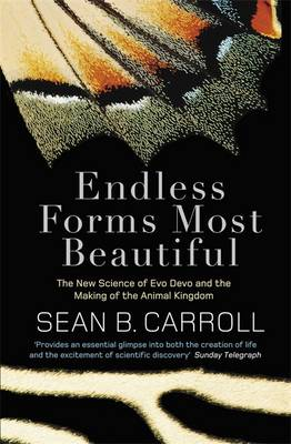 Endless Forms Most Beautiful: The New Science of Evo Devo and the Making of the Animal Kingdom - Carroll, Sean B.