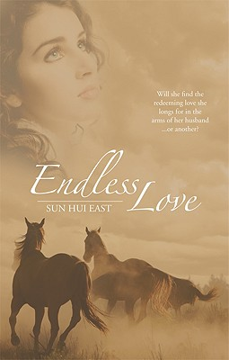 Endless Love: Will She Find the Redeeming Love She Longs for in the Arms of Her Husband or Another? - East, Sun Hui