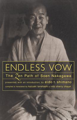 Endless Vow: The Zen Path of Soen Nakagawa - Tanahashi, Kazuaki, and Nakagawa, Soen, and Chayat, Roko Sherry (Translated by)