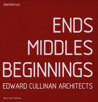 Ends Middles Beginnings: Edward Cullinan Architects - Hale, Jonathan