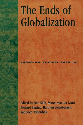 Ends of Globalization: Bringing Society Back in - Kalb, Don