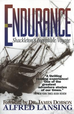 Endurance: Shackleton's Incredible Voyage - Lansing, Alfred, and Dobson, James C, Dr., PH.D. (Afterword by)