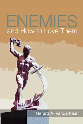 Enemies and How to Love Them - Vanderhaar, Gerard